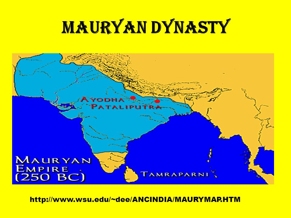 Mauryan Dynasty http://www.wsu.edu/~dee/ANCINDIA/MAURYMAP.HTM