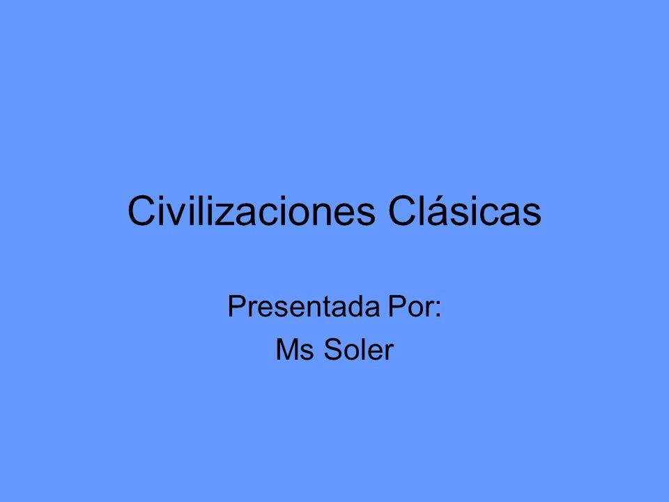 Civilizaciones Clásicas Presentada Por: Ms Soler