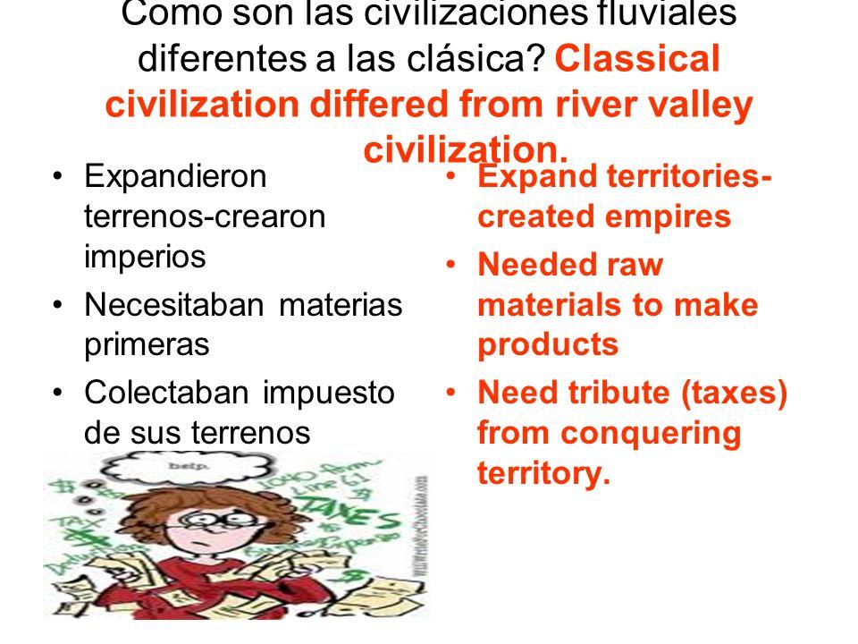 Como son las civilizaciones fluviales diferentes a las clásica? Classical civilization differed from river valley civilization. Expandieron terrenos-c