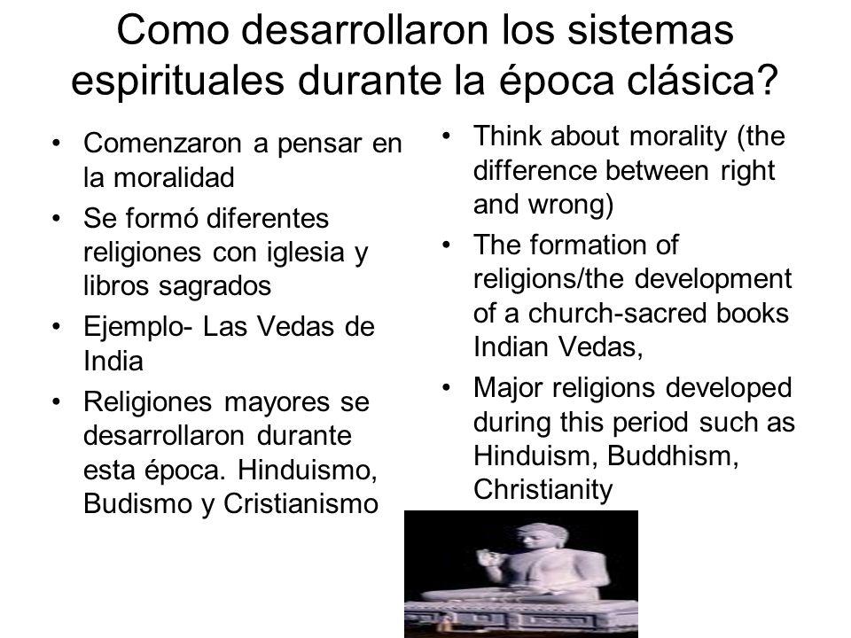 Como desarrollaron los sistemas espirituales durante la época clásica? Comenzaron a pensar en la moralidad Se formó diferentes religiones con iglesia