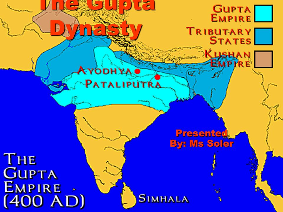 The Gupta Dynasty Presented By: Ms Soler