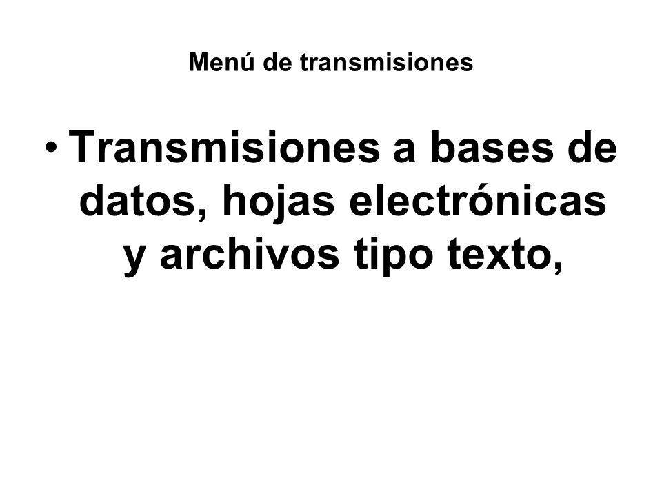 Menú de transmisiones Transmisiones a bases de datos, hojas electrónicas y archivos tipo texto,