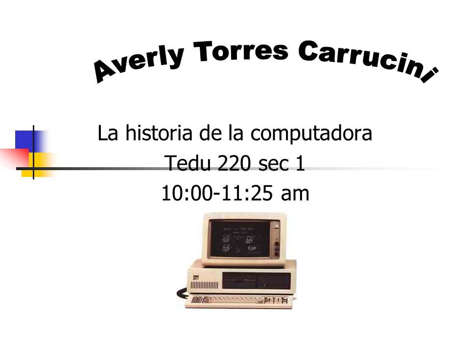 La historia de la computadora Tedu 220 sec 1 10:00-11:25 am