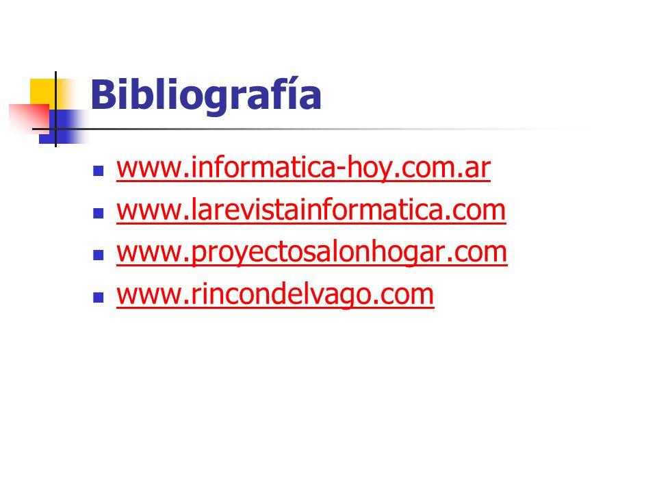 Bibliografía www.informatica-hoy.com.ar www.larevistainformatica.com www.proyectosalonhogar.com www.rincondelvago.com