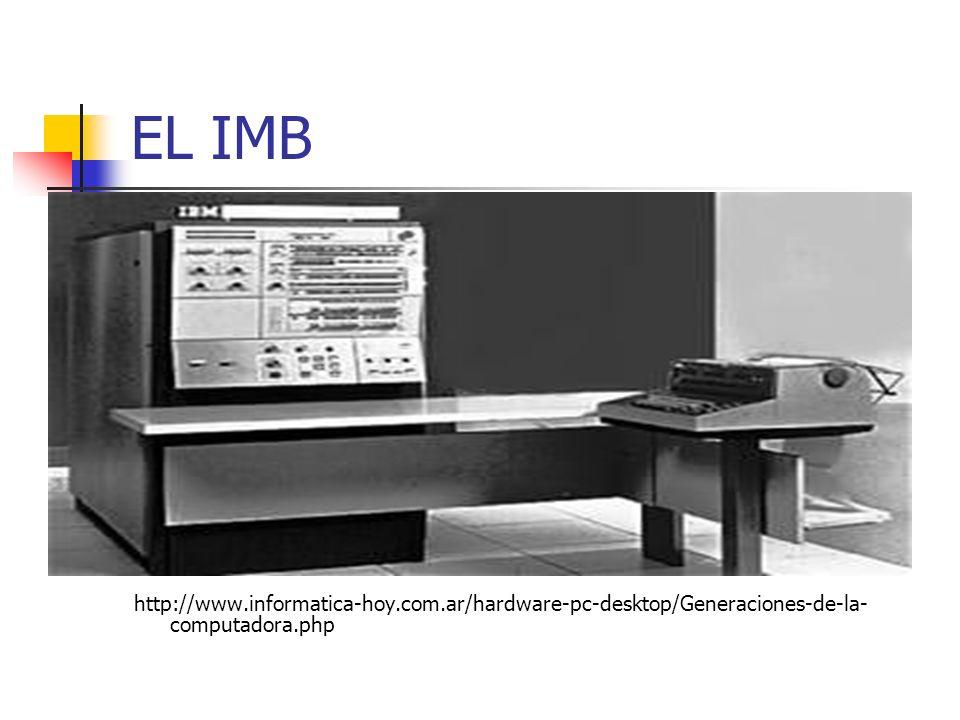 EL IMB http://www.informatica-hoy.com.ar/hardware-pc-desktop/Generaciones-de-la- computadora.php