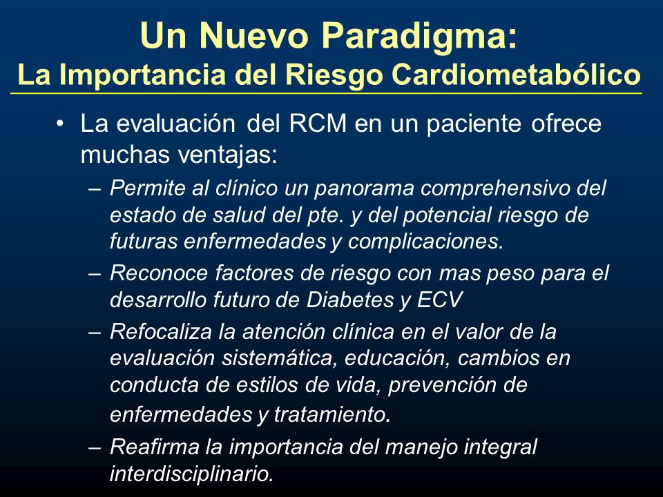 Un Nuevo Paradigma: La Importancia del Riesgo Cardiometabólico La evaluación del RCM en un paciente ofrece muchas ventajas: –Permite al clínico un pan