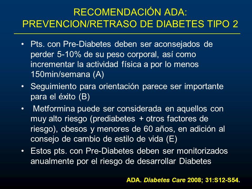 RECOMENDACIÓN ADA: PREVENCION/RETRASO DE DIABETES TIPO 2 Pts. con Pre-Diabetes deben ser aconsejados de perder 5-10% de su peso corporal, así como inc