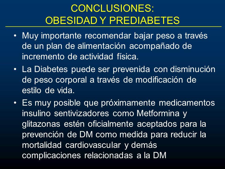 CONCLUSIONES: OBESIDAD Y PREDIABETES Muy importante recomendar bajar peso a través de un plan de alimentación acompañado de incremento de actividad fí