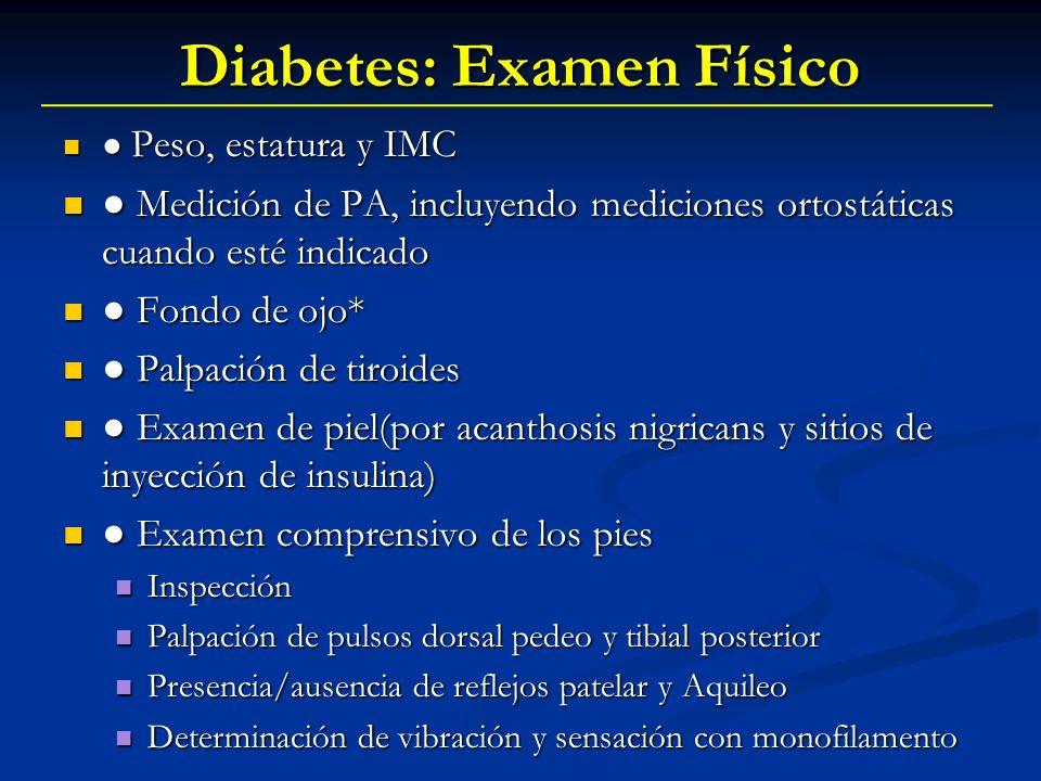 Diabetes: Examen Físico Peso, estatura y IMC Peso, estatura y IMC Medición de PA, incluyendo mediciones ortostáticas cuando esté indicado Medición de