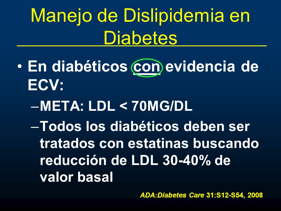 Manejo de Dislipidemia en Diabetes En diabéticos con evidencia de ECV: –META: LDL < 70MG/DL –Todos los diabéticos deben ser tratados con estatinas bus