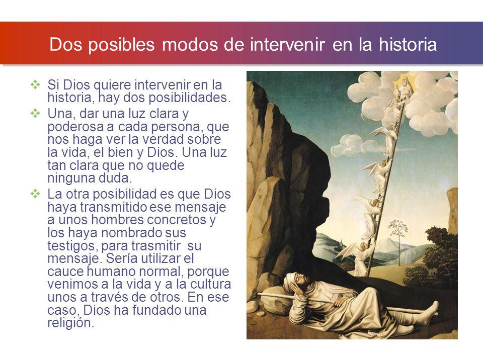 Dos posibles modos de intervenir en la historia Si Dios quiere intervenir en la historia, hay dos posibilidades. Una, dar una luz clara y poderosa a c