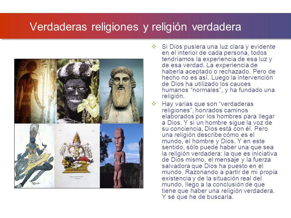 Verdaderas religiones y religión verdadera Si Dios pusiera una luz clara y evidente en el interior de cada persona, todos tendríamos la experiencia de