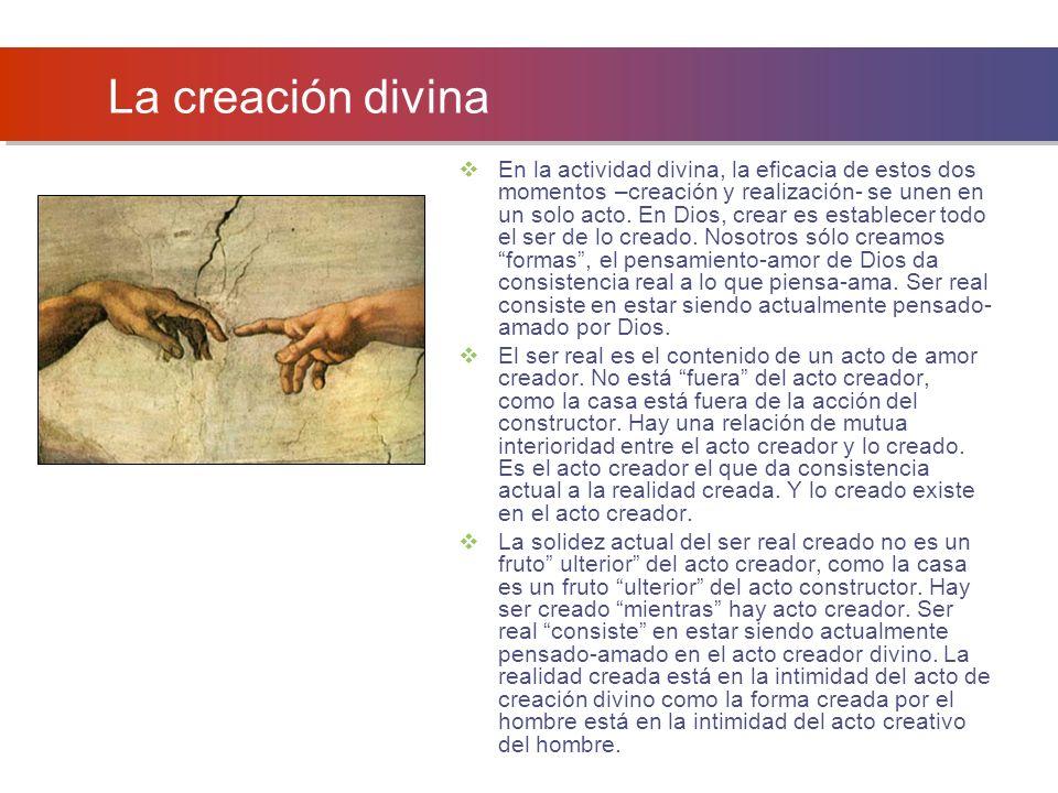 La creación divina En la actividad divina, la eficacia de estos dos momentos –creación y realización- se unen en un solo acto. En Dios, crear es estab