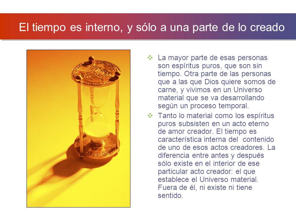 El tiempo es interno, y sólo a una parte de lo creado La mayor parte de esas personas son espíritus puros, que son sin tiempo.