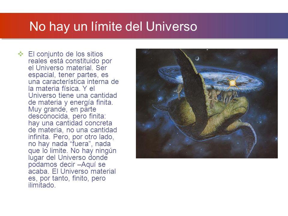 No hay un límite del Universo El conjunto de los sitios reales está constituido por el Universo material.