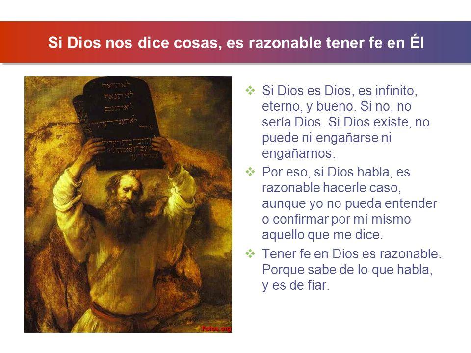 Si Dios nos dice cosas, es razonable tener fe en Él Si Dios es Dios, es infinito, eterno, y bueno.