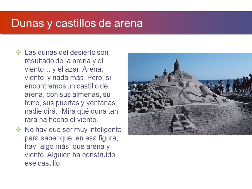 Dunas y castillos de arena Las dunas del desierto son resultado de la arena y el viento… y el azar. Arena, viento, y nada más. Pero, si encontramos un