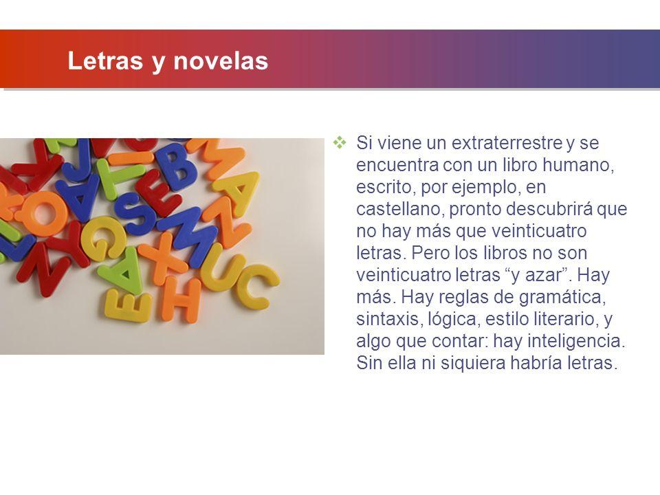 Letras y novelas Si viene un extraterrestre y se encuentra con un libro humano, escrito, por ejemplo, en castellano, pronto descubrirá que no hay más que veinticuatro letras.