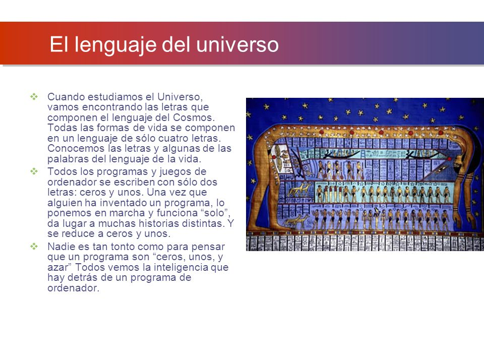 El lenguaje del universo Cuando estudiamos el Universo, vamos encontrando las letras que componen el lenguaje del Cosmos. Todas las formas de vida se