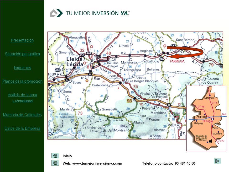 Web: www.tumejorinversionya.com inicio Teléfono contacto. 93 481 40 50 TARREGA Presentación Situación geográfica Imágenes Planos de la promoción Análi