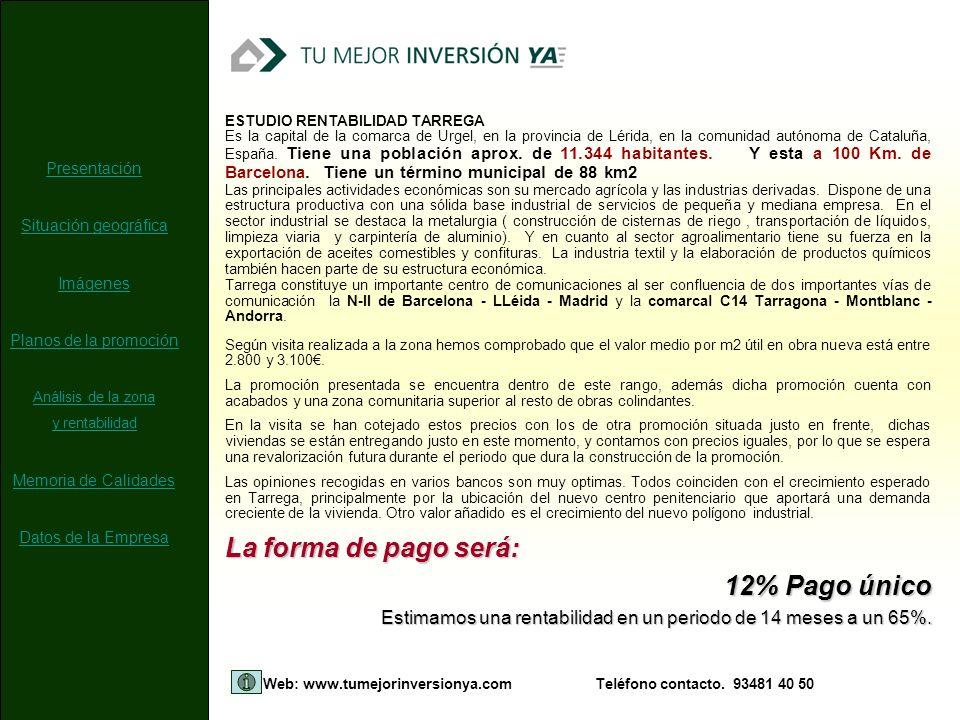Web: www.tumejorinversionya.comTeléfono contacto. 93481 40 50 La forma de pago será: 12% Pago único 12% Pago único Estimamos una rentabilidad en un pe