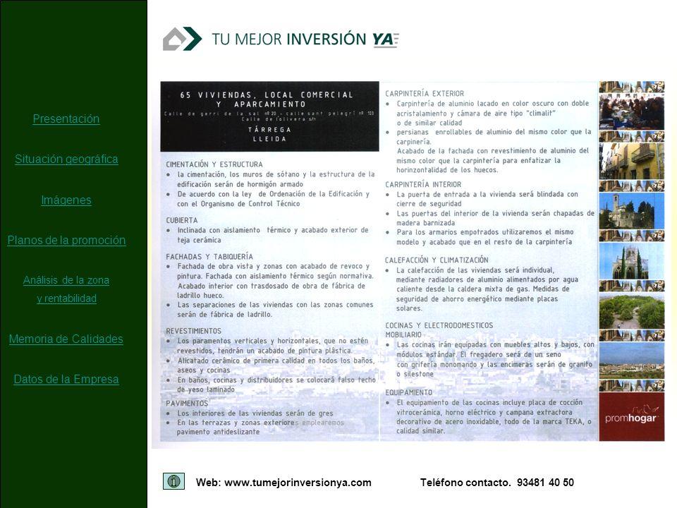 Web: www.tumejorinversionya.comTeléfono contacto. 93481 40 50 Presentación Situación geográfica Imágenes Planos de la promoción Análisis de la zona y