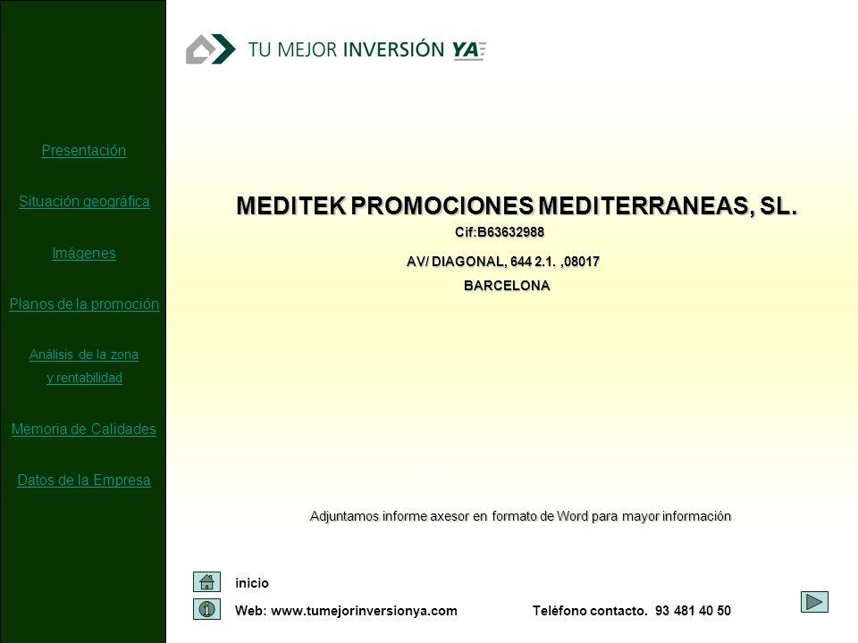 Web: www.tumejorinversionya.com inicio Teléfono contacto. 93 481 40 50 Cif:B63632988 MEDITEK PROMOCIONES MEDITERRANEAS, SL. Adjuntamos informe axesor
