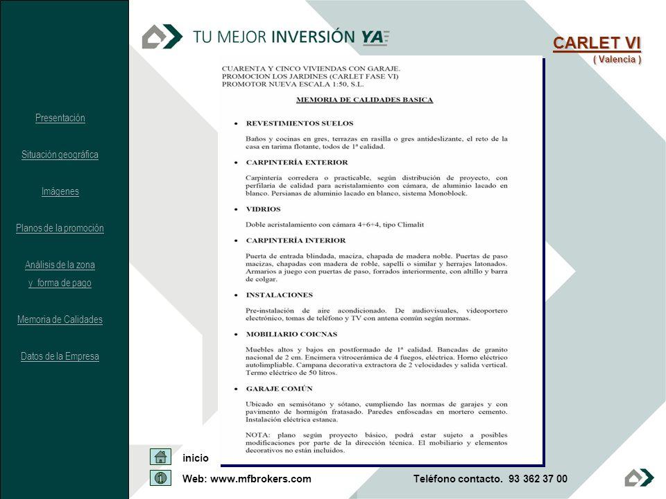 CARLET VI ( Valencia ) Presentación Situación geográfica Imágenes Planos de la promoción Análisis de la zona y forma de pago Memoria de Calidades Dato