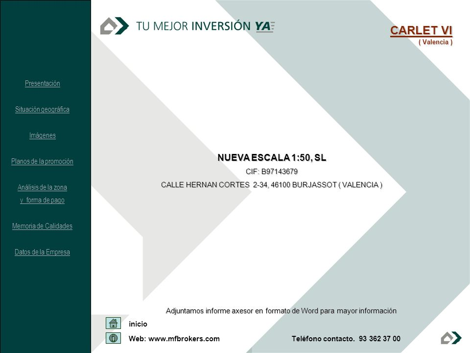 CARLET VI ( Valencia ) NUEVA ESCALA 1:50, SL CIF: B97143679 CALLE HERNAN CORTES 2-34, 46100 BURJASSOT ( VALENCIA ) Adjuntamos informe axesor en format