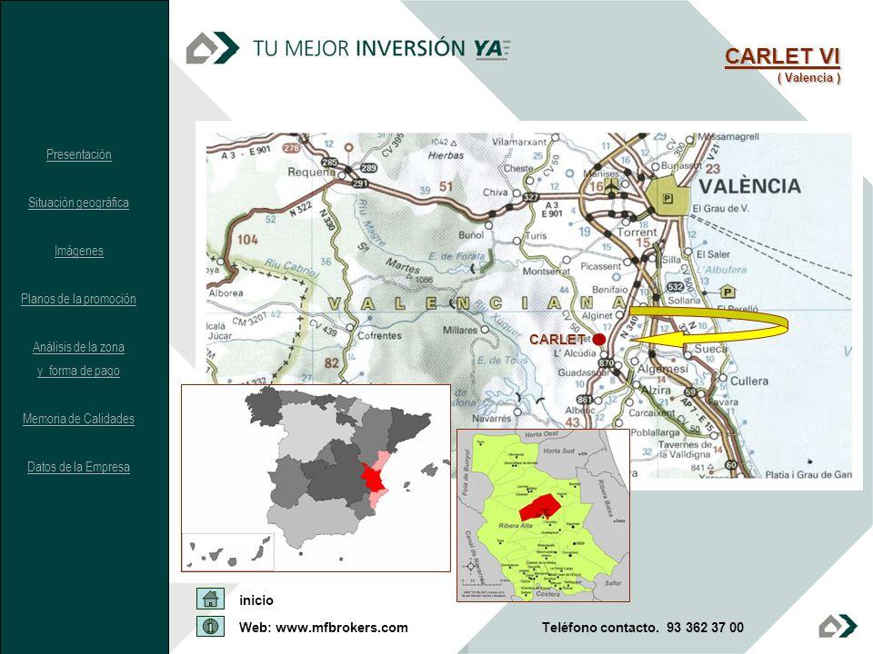 CARLET VI ( Valencia ) CARLET Presentación Situación geográfica Imágenes Planos de la promoción Análisis de la zona y forma de pago Memoria de Calidad