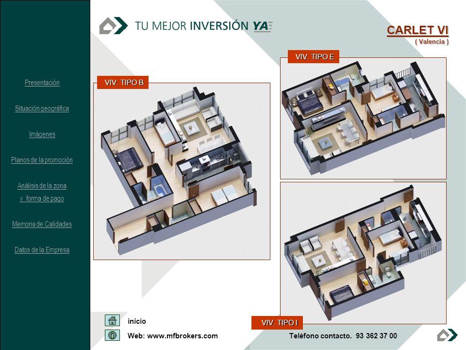 CARLET VI ( Valencia ) VIV. TIPO B VIV. TIPO E VIV. TIPO I Presentación Situación geográfica Imágenes Planos de la promoción Análisis de la zona y for
