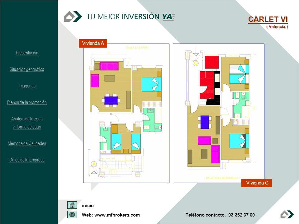 CARLET VI ( Valencia ) Vivienda A Vivienda G Presentación Situación geográfica Imágenes Planos de la promoción Análisis de la zona y forma de pago Mem