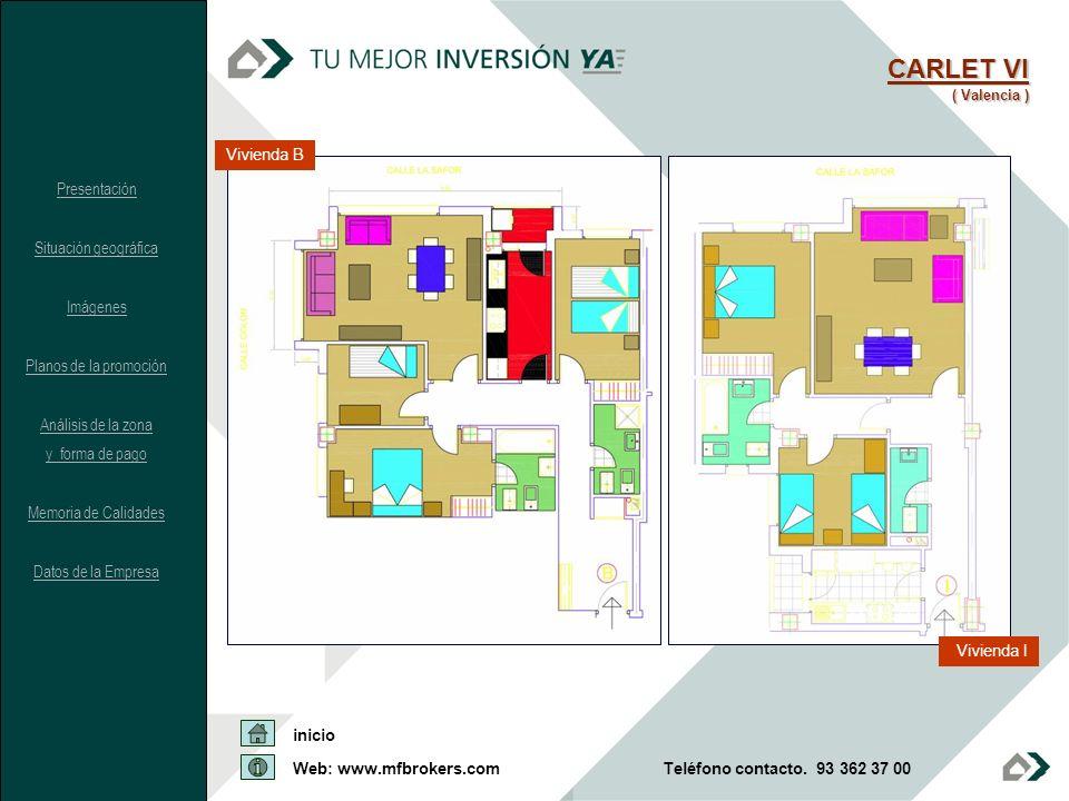 CARLET VI ( Valencia ) Vivienda B Vivienda I Presentación Situación geográfica Imágenes Planos de la promoción Análisis de la zona y forma de pago Mem