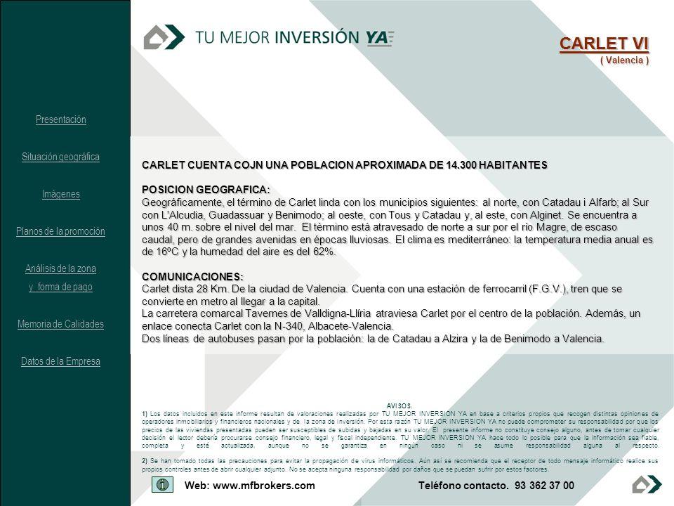CARLET CUENTA COJN UNA POBLACION APROXIMADA DE 14.300 HABITANTES POSICION GEOGRAFICA: Geográficamente, el término de Carlet linda con los municipios s