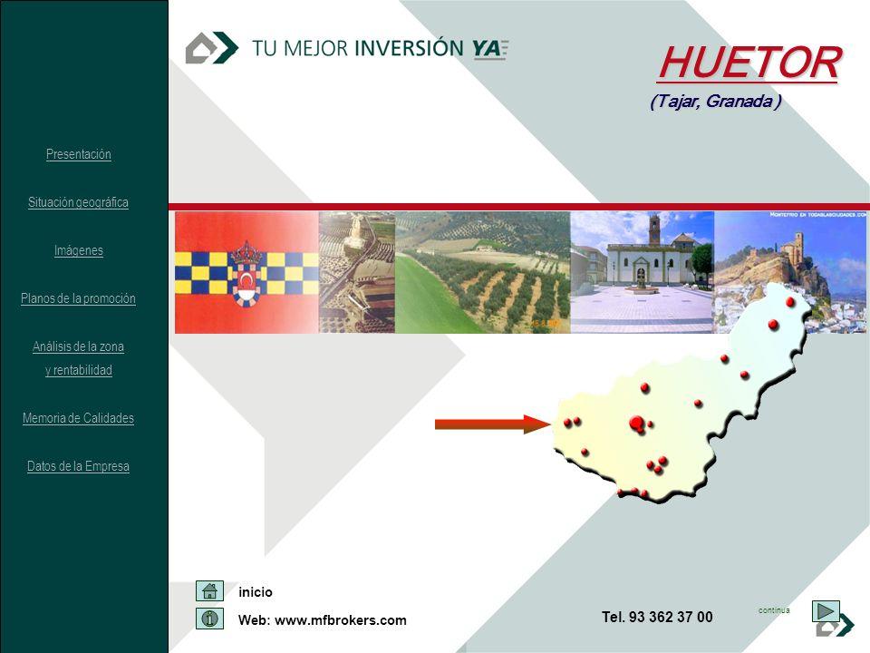 HUETOR (Tajar, Granada ) Presentación Situación geográfica Imágenes Planos de la promoción Análisis de la zona y rentabilidad Memoria de Calidades Datos de la Empresa inicio Web: www.mfbrokers.com Tel.