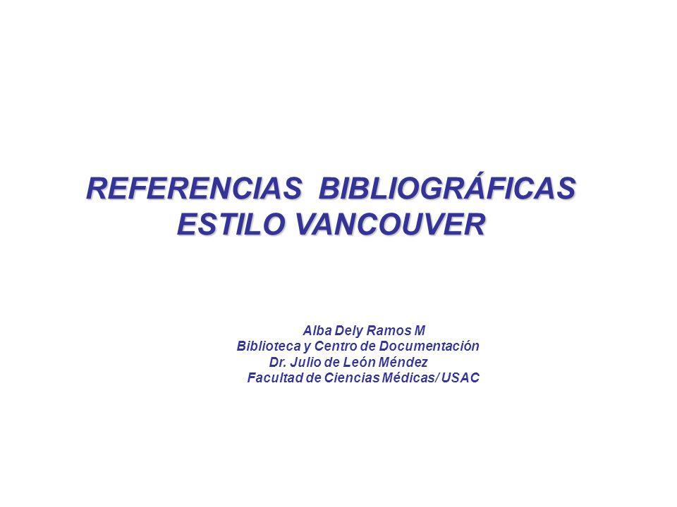 REFERENCIAS BIBLIOGRÁFICAS ESTILO VANCOUVER Alba Dely Ramos M Biblioteca y Centro de Documentación Dr. Julio de León Méndez Facultad de Ciencias Médic