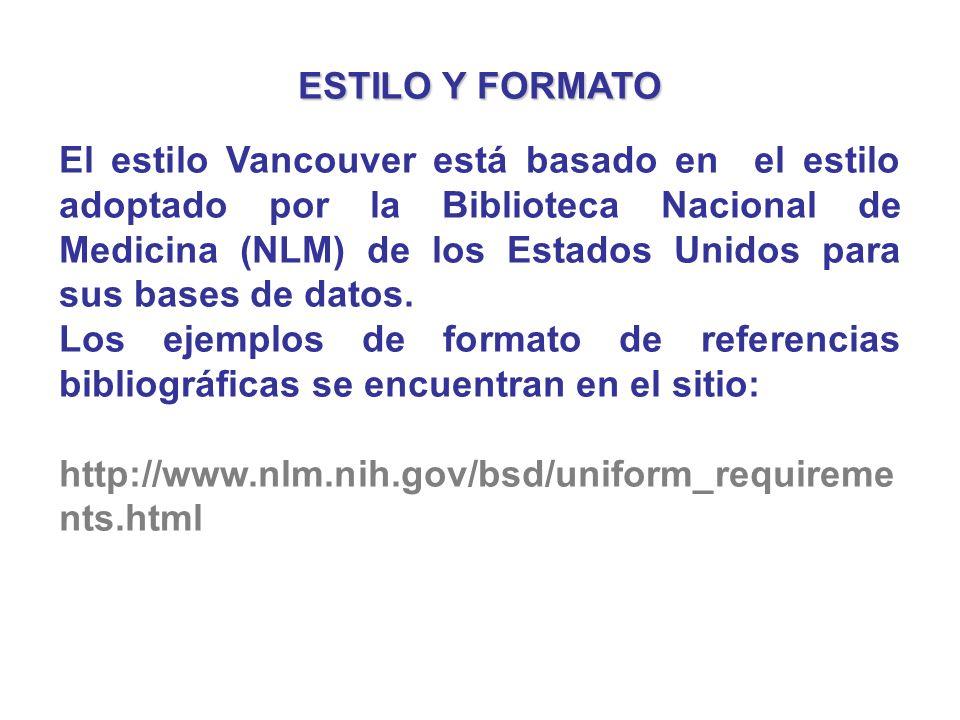 ESTILO Y FORMATO El estilo Vancouver está basado en el estilo adoptado por la Biblioteca Nacional de Medicina (NLM) de los Estados Unidos para sus bas