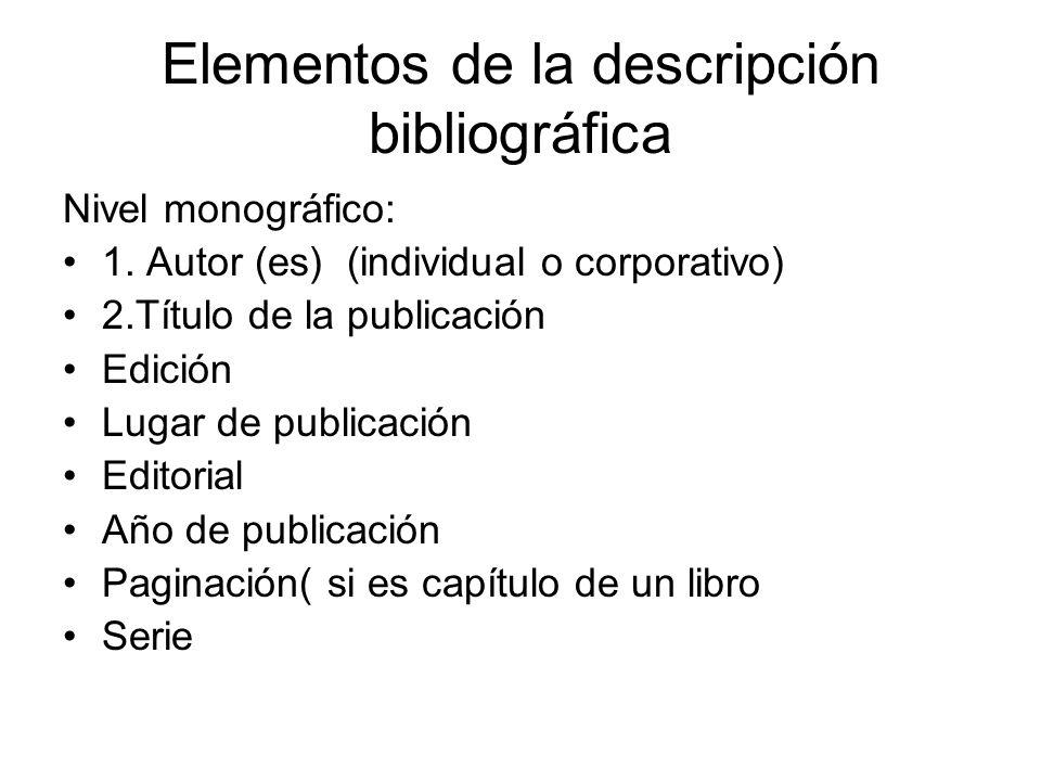 Elementos de la descripción bibliográfica Nivel monográfico: 1. Autor (es) (individual o corporativo) 2.Título de la publicación Edición Lugar de publ
