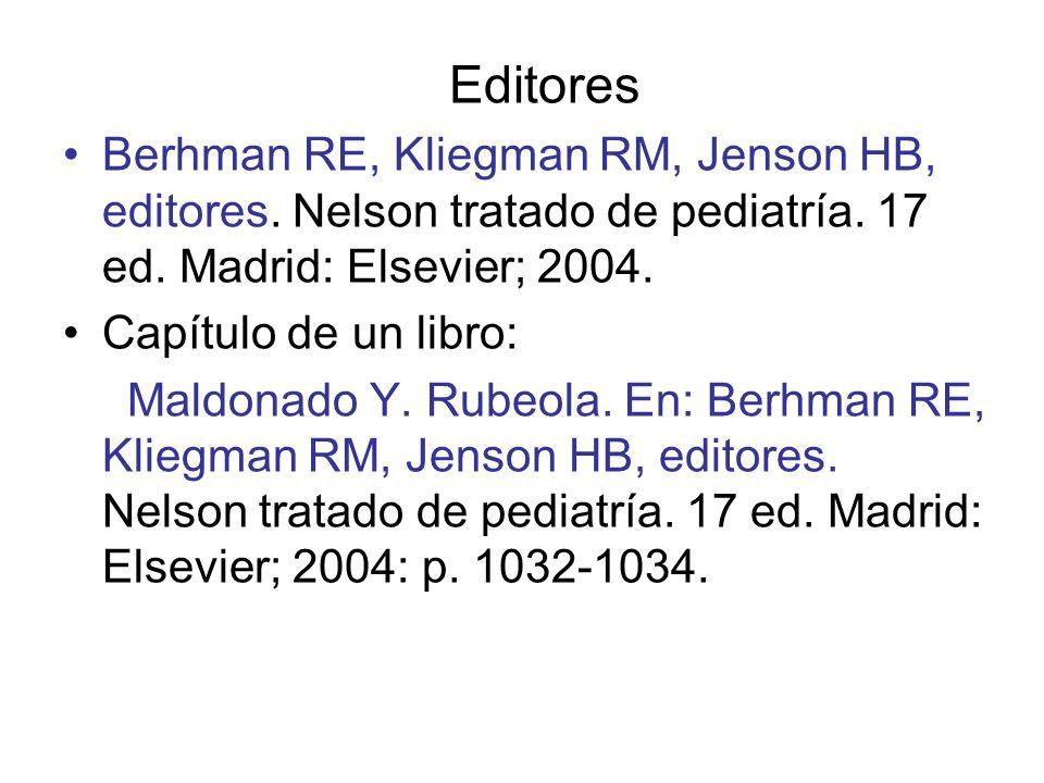 Editores Berhman RE, Kliegman RM, Jenson HB, editores. Nelson tratado de pediatría. 17 ed. Madrid: Elsevier; 2004. Capítulo de un libro: Maldonado Y.