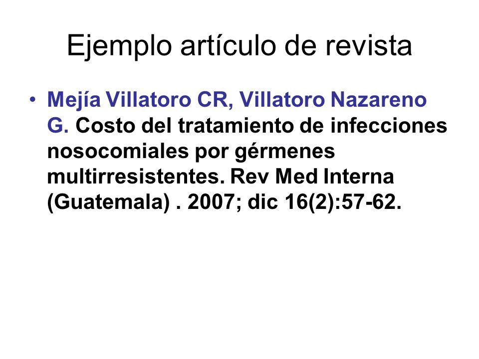 Ejemplo artículo de revista Mejía Villatoro CR, Villatoro Nazareno G. Costo del tratamiento de infecciones nosocomiales por gérmenes multirresistentes