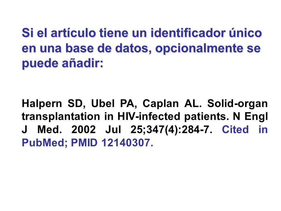Si el artículo tiene un identificador único en una base de datos, opcionalmente se puede añadir: Halpern SD, Ubel PA, Caplan AL. Solid-organ transplan