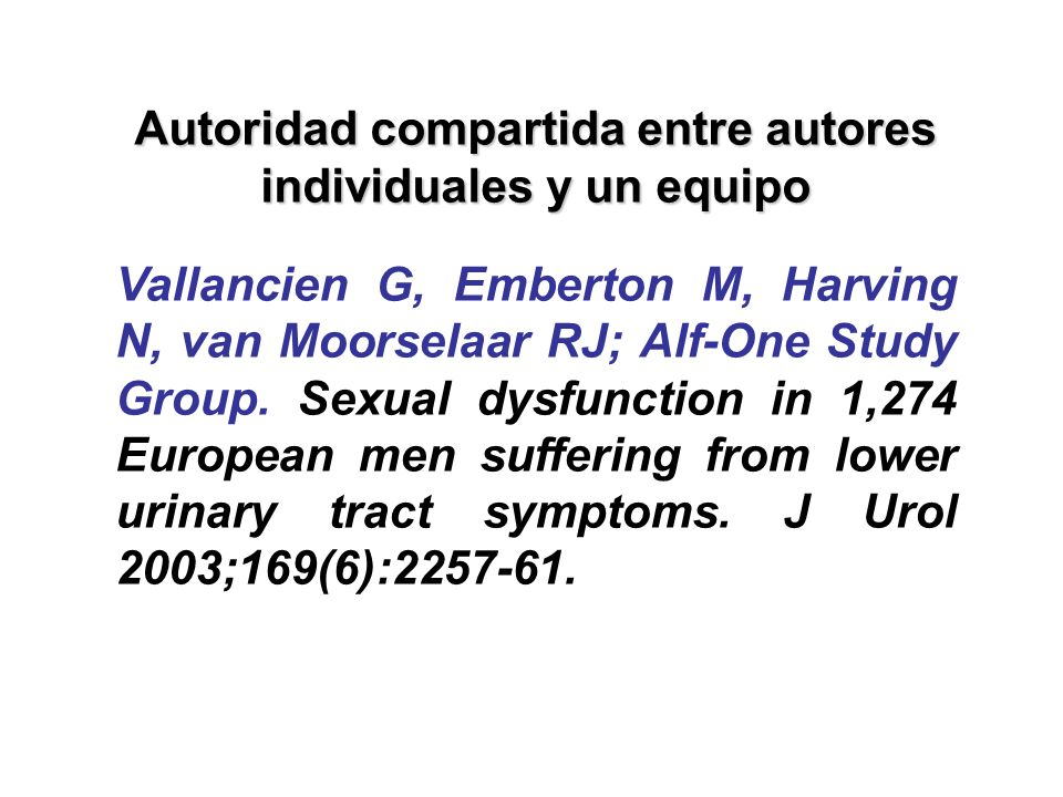 Autoridad compartida entre autores individuales y un equipo Vallancien G, Emberton M, Harving N, van Moorselaar RJ; Alf-One Study Group. Sexual dysfun