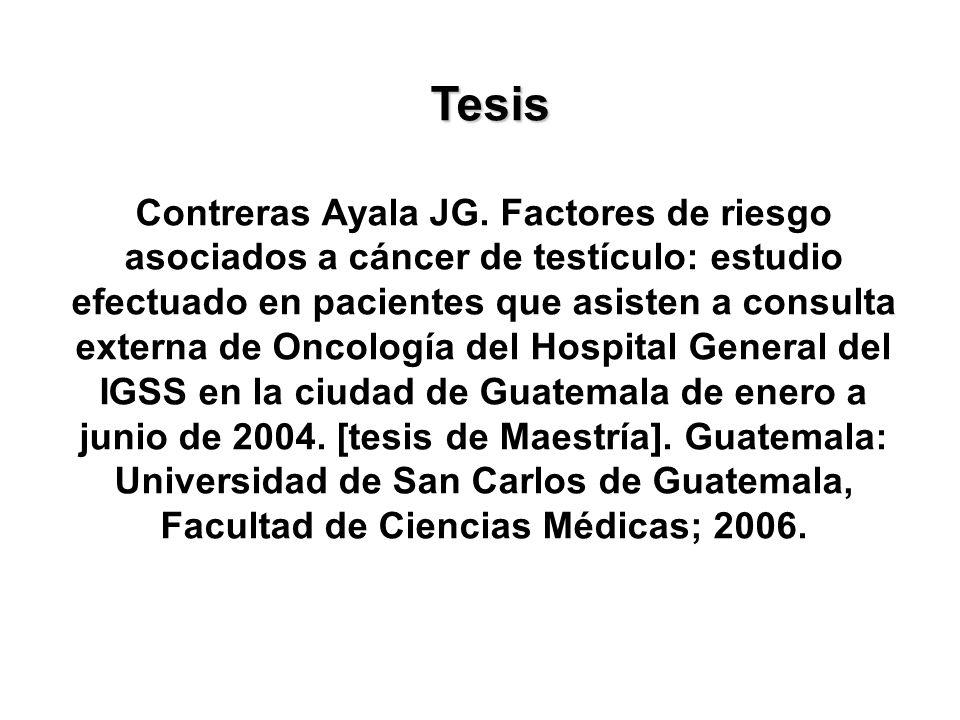 Tesis Tesis Contreras Ayala JG. Factores de riesgo asociados a cáncer de testículo: estudio efectuado en pacientes que asisten a consulta externa de O