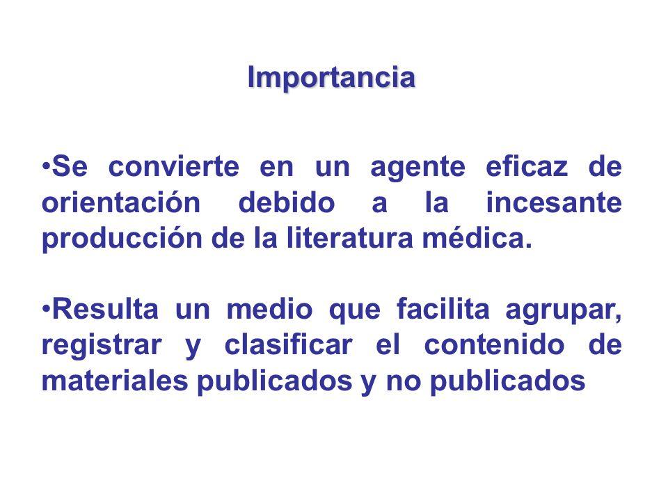 Importancia Se convierte en un agente eficaz de orientación debido a la incesante producción de la literatura médica. Resulta un medio que facilita ag