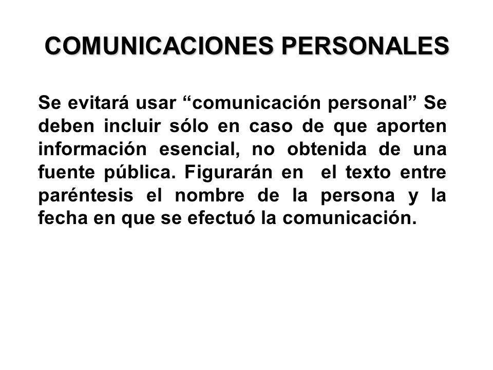 COMUNICACIONES PERSONALES Se evitará usar comunicación personal Se deben incluir sólo en caso de que aporten información esencial, no obtenida de una