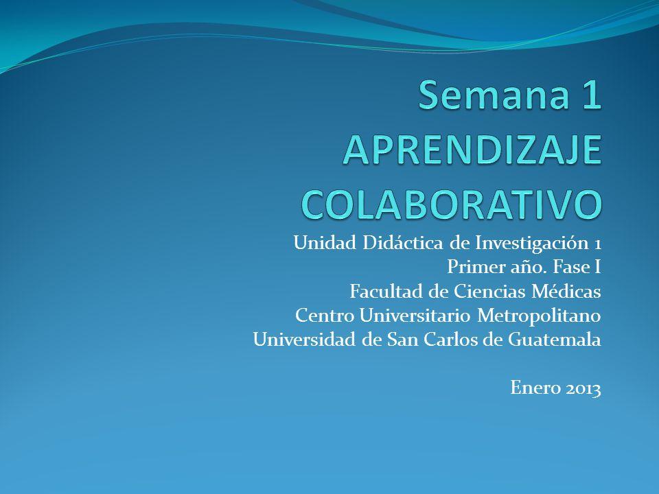Unidad Didáctica de Investigación 1 Primer año. Fase I Facultad de Ciencias Médicas Centro Universitario Metropolitano Universidad de San Carlos de Gu
