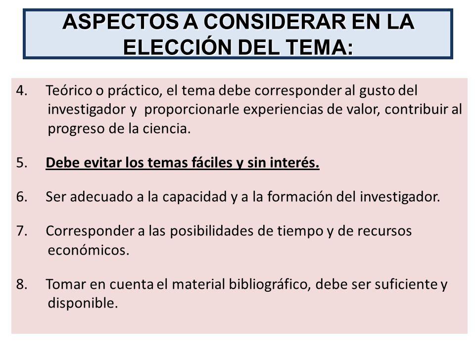4. Teórico o práctico, el tema debe corresponder al gusto del investigador y proporcionarle experiencias de valor, contribuir al progreso de la cienci
