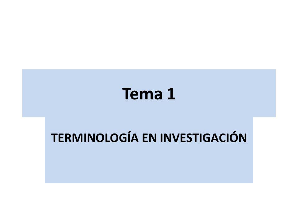 Tema 1 TERMINOLOGÍA EN INVESTIGACIÓN