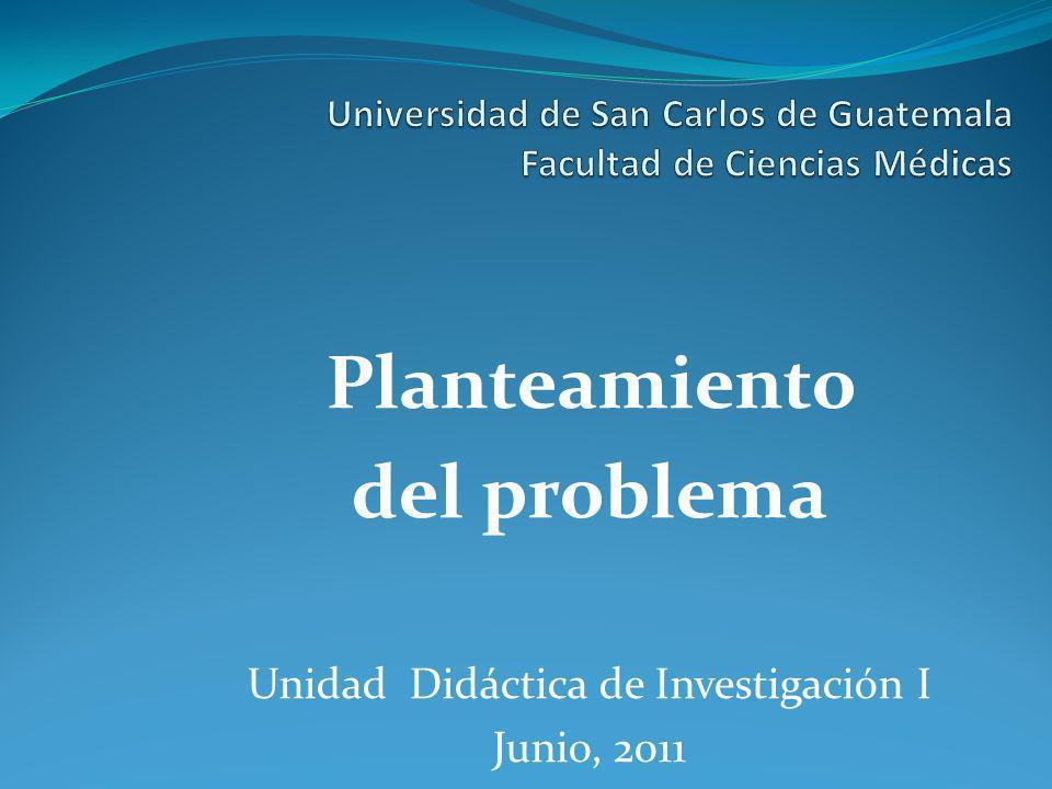 Planteamiento del problema Unidad Didáctica de Investigación I Junio, 2011