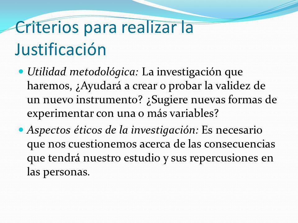 Criterios para realizar la Justificación Utilidad metodológica: La investigación que haremos, ¿Ayudará a crear o probar la validez de un nuevo instrum
